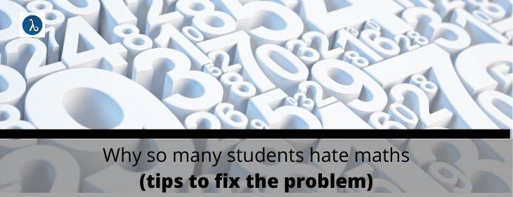 Why So Many Students Hate Maths- Tips to Fix the Problem