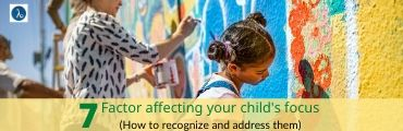 7 Factors Affecting Your Child Focus and How to Recognize and Address Them