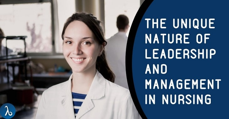 The Unique Nature of leadership and Management in Nursing