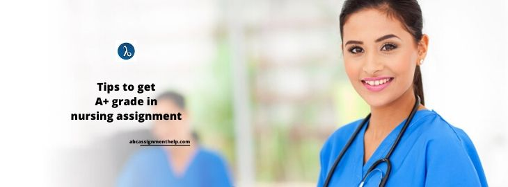 Tips to Get A+ in Nursing Assignments