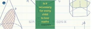 Is it Necessary for Every Child to Love Maths