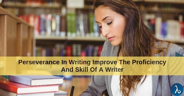 Can perseverance in writing improve the proficiency and skill of a writer?