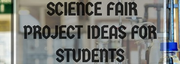 10 Science Fair Project Ideas for Students