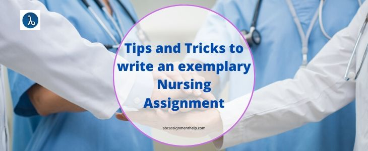 Tips and Tricks to Write An Exemplary Nursing Assignment
