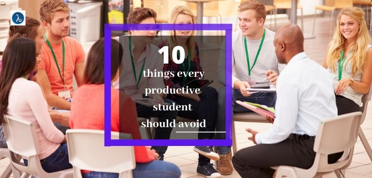10 Things Every productive Student Should Avoid